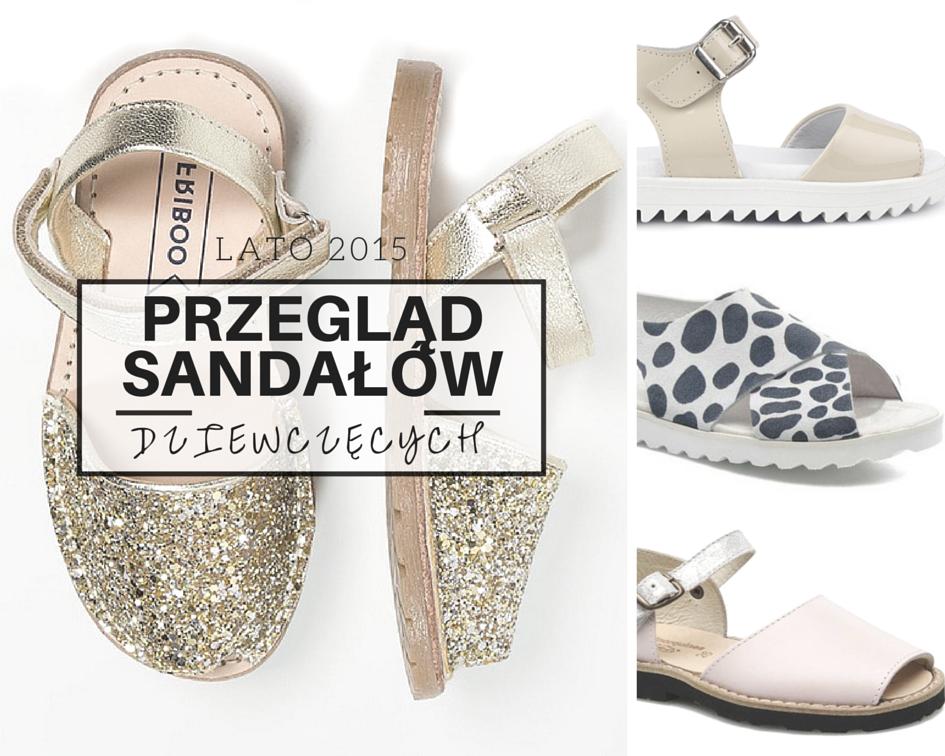 Przegląd sandałów dziewczęcych – lato 2015